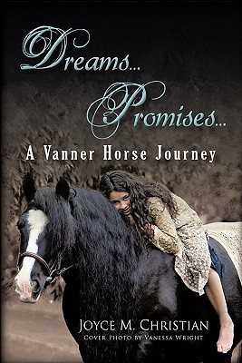 Dreams...Promises...A Vanner Horse Journey  by  Joyce M. Christian