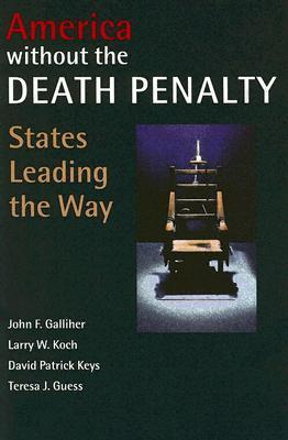 America Without the Death Penalty: States Leading the Way  by  John F. Galliher