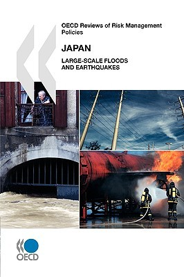 OECD Reviews of Risk Management Policies Japan: Large-Scale Floods and Earthquakes OECD/OCDE