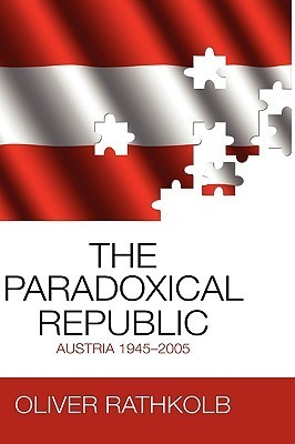 The Paradoxical Republic: Austria 1945-2005 Oliver Rathkolb