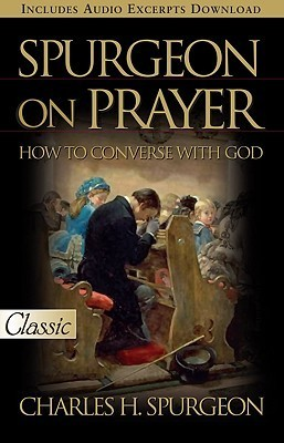 Spurgeon on Prayer (Pure Gold Classic): How to Converse with God Charles Haddon Spurgeon
