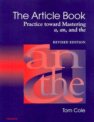 The Article Book: Practice toward Mastering a, an, and the  by  Tom Cole