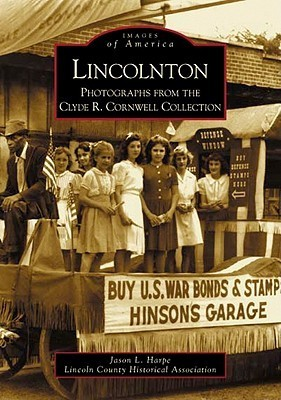 Lincolnton:: Photographs from the Clyde R. Cornwell Collection  by  Jason L. Harpe
