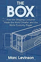 The Box - How the Shipping Container Made the World Smaller and the World Economy Bigger