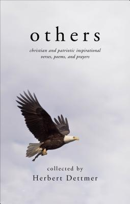 Others: Christian and Patriotic Inspirational Verses, Poems, and Prayers  by  Herbert Dettmer