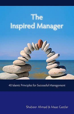 The Inspired Manager: 40 Islamic Principles for Successful Management  by  Shabeer Ahmad