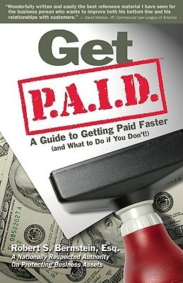 Get P.A.I.D., a Guide ot Getting Paid Faster: And What to Do if You Dont  by  Robert Bertstein