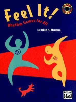 Feel It!: Rhythm Games for All [With 2 CDs] Robert M. Abramson