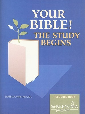 Your Bible! Resource Book: The Study Begins  by  James A. Walther