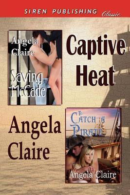 Captive Heat [Saving McCade: To Catch a Pirate] Angela Claire
