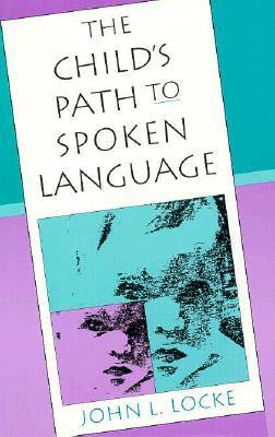 The Childs Path to Spoken Language John L. Locke