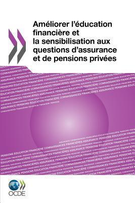 Am Liorer L Education Financi Re Et La Sensibilisation Aux Questions DAssurance Et de Pensions Priv Es  by  OECD/OCDE