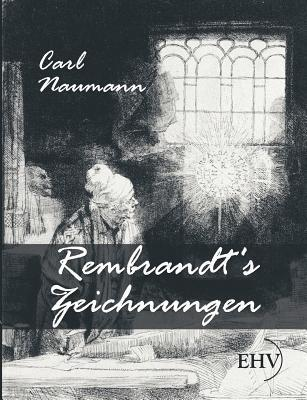 Rembrandts Zeichnungen Carl Naumann