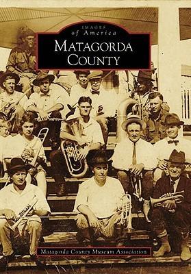 Matagorda County  by  Matagorda County Museum Association