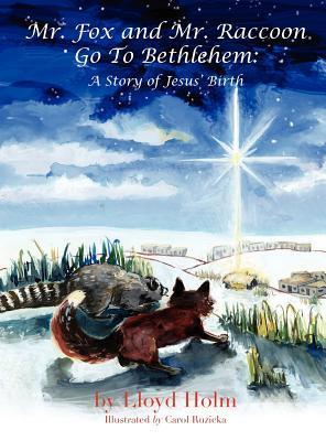 Mr. Fox and Mr. Raccoon Go To Bethlehem  by  Lloyd Holm