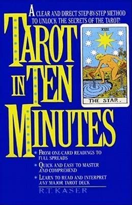 Tarot in Ten Minutes  by  Richard T. Kaser
