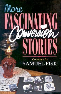 More Fascinating Conversion Stories Sauel Fisk