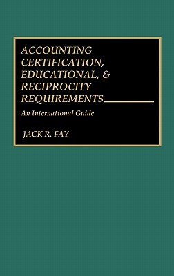 Accounting Certification, Educational, & Reciprocity Requirements: An International Guide Jack R. Fay