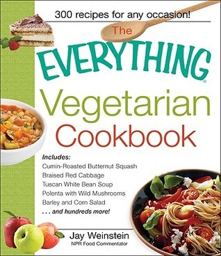 The Everything Vegetarian Cookbook: 300 Healthy Recipes Everyone Will Enjoy Jay Weinstein