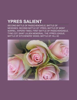 Ypres Salient: Second Battle of Passchendaele, Second Battle of Ypres, Battle of Messines, Wipers Times, Tyne Cot  by  Books LLC