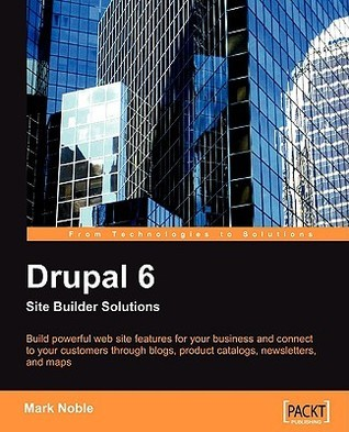 Drupal 6 Site Builder Solutions  by  Mark Noble