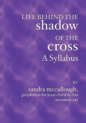 Life Behind The Shadow Of The Cross  A Syllabus Sandra McCullough