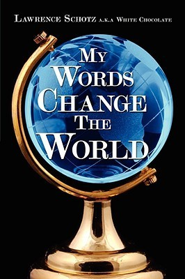 My Words Change the World Lawrence Schotz