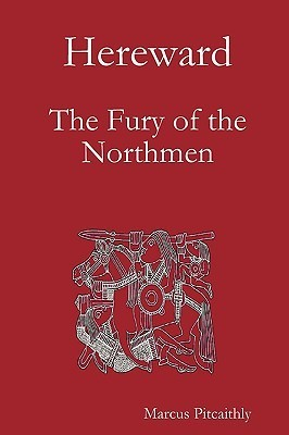 Hereward: The Fury of the Northmen  by  Marcus Pitcaithly
