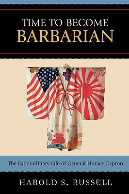 Time to Become Barbarian: The Extraordinary Life of General Horace Capron Harold S. Russell