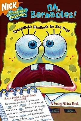 Oh, Barnacles!: SpongeBobs Handbook for Bad Days  by  David Lewman