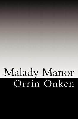Malady Manor Orrin Onken