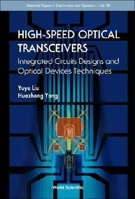 High Speed Optical Tranceivers: Integrated Circuit Design And Optical Device Techniques (Selected Topics In Electronics And Sstems)  by  Yuyu Liu