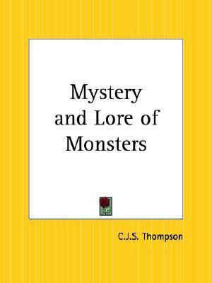 Mystery and Lore of Monsters Charles John Samuel Thompson