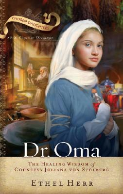 Dr. Oma: The Healing Wisdom of Countess Juliana Von Stolberg  by  Ethel L. Herr