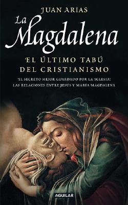 La Magdalena. El último tabú del Cristianismo  by  Juan Arias