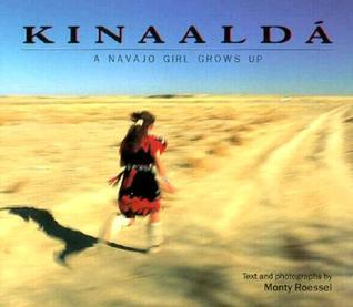 Kinaaldá : a Navajo girl grows up  : A Navajo Girl Grows Up  by  Monty Roessel