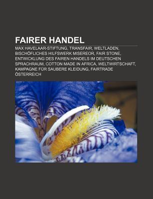 Fairer Handel: Max Havelaar-Stiftung, Transfair, Weltladen, Bisch Fliches Hilfswerk Misereor, Fair Stone  by  Source Wikipedia