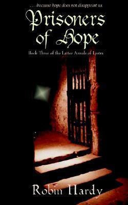 Prisoners of Hope: Book Three of the Latter Annals of Lystra  by  Robin Hardy