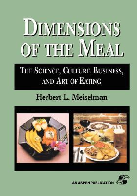 Dimensions of the Meal: Science, Culture, Business, Art  by  Herbert L. Meiselman