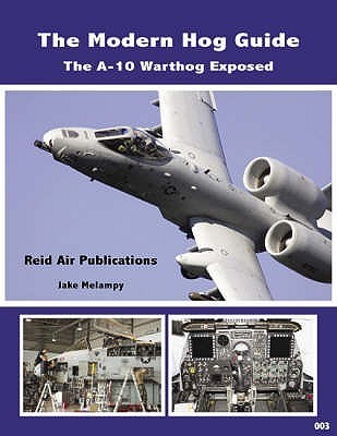 The Modern Hog Guide: The A 10 Warthog Exposed  by  Jake Melampy