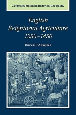 English Seigniorial Agriculture, 1250 1450  by  Bruce M.S. Campbell