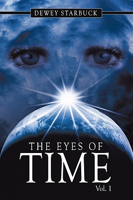 The Eyes of Time: Vol. 1  by  Dewey Starbuck