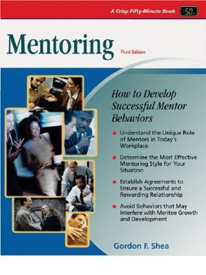 Mentoring: A Guide to the Basics  by  Gordon F. Shea