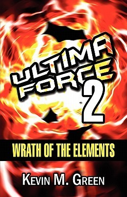 Wrath of the Elements: Ultima Force 2 Kevin M. Green