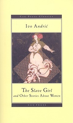 The Slave Girl and Other Stories About Women  by  Ivo Andrić