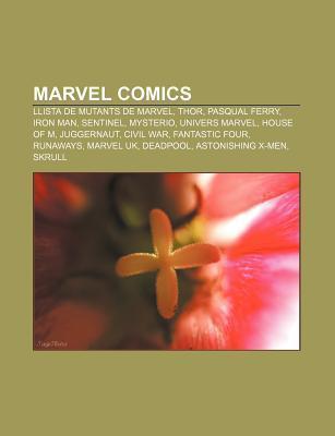 Marvel Comics: Llista de Mutants de Marvel, Thor, Pasqual Ferry, Iron Man, Sentinel, Mysterio, Univers Marvel, House of M, Juggernaut  by  Source Wikipedia