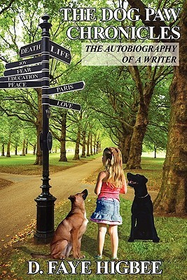 The Dog Paw Chronicles: The Autobiography of a Writer D. Faye Higbee