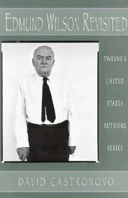 Edmund Wilson Revisited (United States Authors Series)  by  David Castronovo