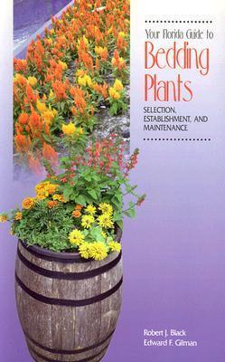 Your Florida Guide to Bedding Plants: Selection, Establishment, and Maintenance Robert J. Black