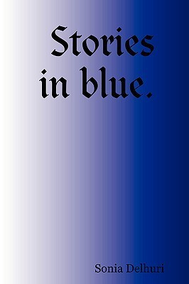 Stories in Blue.  by  Sonia Delhuri